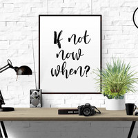 """INSPIRATIONAL QUOTE """"If Not Now When"""" Go Get It Motivational Inspirational Typography Wall Art Print Black and White Office Home Dorm Decor"""