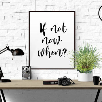"INSPIRATIONAL QUOTE ""If Not Now When"" Go Get It Motivational Inspirational Typography Wall Art Print Black and White Office Home Dorm Decor"