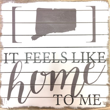 It Feels Like Home To Me Connecticut State Print - Weathered Plank Board Sign 14-in