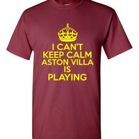 Can't Keep Calm Aston Villa  is Playing Great Sports Soccer T Shirt Makes Great Futbol T Shirt Unisex Ladies Mens Shirt Great Soccer Shirt