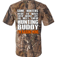 Realtree Hunting Dad, Some Hunters Have to Wait Their Whole Life to Meet their Hunting Buddy, I'm Raising Mine Camo T Shirt