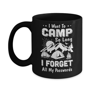 I Want To Camp So Long I Forget All My Passwords Camping Mug