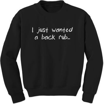 I Just Wanted A Back Rub… Adult Crewneck Sweatshirt