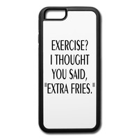 FUNNY EXERCISE? I THOUGHT YOU SAID EXTRA FRIES IPHONE6 CELL PHONE CASE