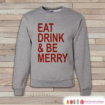 Eat Drink Be Merry - Drinking Sweatshirt - Adult Christmas Crewneck - Funny Christmas Sweater - Men's Grey Sweatshirt - Holiday Gift Idea