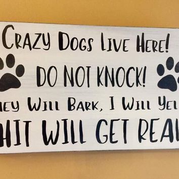 Crazy Dogs Live Here...