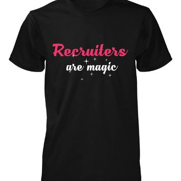 Recruiters Are Magic. Awesome Gift - Unisex Tshirt