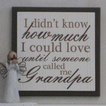 I Didn't Know How Much I Could Love Until Someone Called Me Grandpa - Wood Plaque / Sign - Chocolate Brown - Grandparents Gift  Father's Day