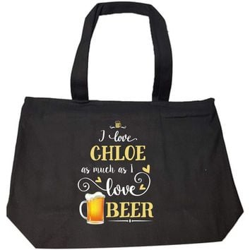 I Love Chloe As Much As I Love Beer Gift For Him - Tote Bag With Zip