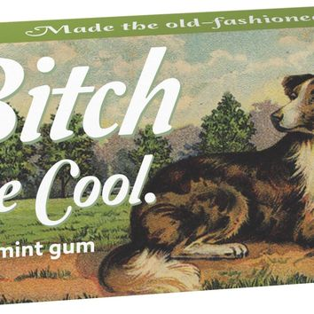 Bitch Be Cool Gum