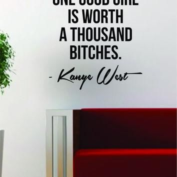 Kanye West One Good Girl is Worth Quote Decal Sticker Wall Vinyl Art Music Lyrics Home