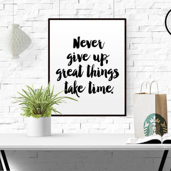 "INSPIRATIONAL QUOTE ""Never give up good things take time"" Poster print design graphic minimal print gift typography art Wall art Decor print"