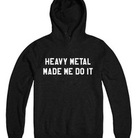 Heavy metal made me do it hoodies rock band gifts present