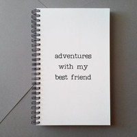 Adventures with my best friend, Journal, diary, spiral notebook, sketchbook, white journal quote, gift for writers, wire bound journal