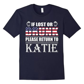 If Lost Or Drunk Please Return To Katie T-Shirt- July 4th