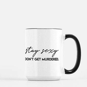 Stay Sexy Don't Get Murdered True Crime Mug