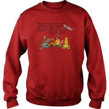 You're braver than you believe Christopher Robin quote Pooh and friends shirt Sweatshirt Unisex