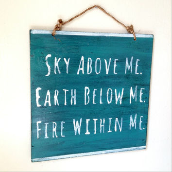Sky Above Me Earth Below Me Fire Within Me Sign / Weathered Sign / Yoga Sign / Yoga Decor