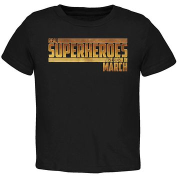 Real Superheroes are born in March Toddler T Shirt