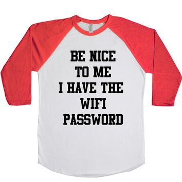 Be Nice To Me I Have The Wifi Password Unisex Baseball Tee