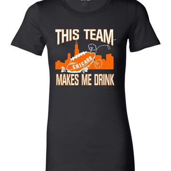 Juniors This Team Makes Me Drink Funny Football Chicago T-Shirt