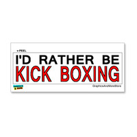 I'd Rather Be Kick Boxing Sticker