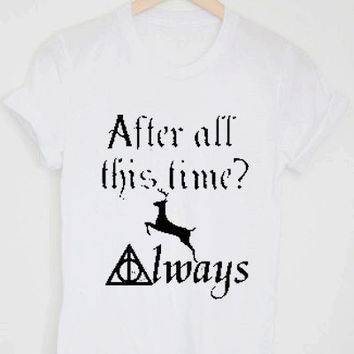 Harry Potter - After All This Time Tshirt, Tshirt Men, Tshirt Women, Tshirt Girl, Men Tshirt, Girl Tshirt.