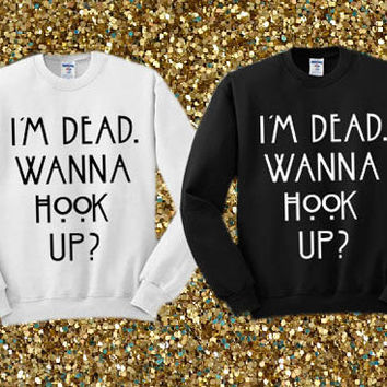 I'm Dead Wanna Hook Up Amarican Horror Story crewneck sweater available for men and woman unisex adult