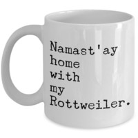 Rottweiler Gifts - Namast'ay Home with My Rottweiler Coffee Mug