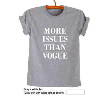 More issues than vogue TShirt for Womens Mens Shirts for Girls Teen Unisex Graphic Tee Fresh Hipster Tumblr Instagram Fashionista Blogger