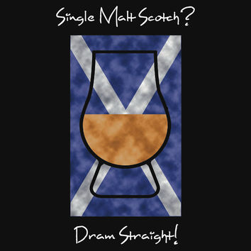Single Malt Scotch? Dram Straight! by Samuel Sheats