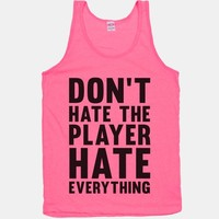Don't Hate The Player Hate Everything