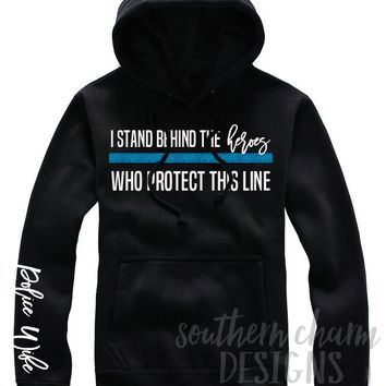 I Stand Behind The Heroes Who Protect This Line Hoodie/Long Sleeve