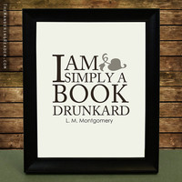 "Literature Art Print with Funny Book Lover Reading Quote ""I am simply a book drunkard"" from L.M. Montgomery"