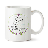 Sister Of The Groom, Wedding Party Gift, Gift For Bridal Party, Ceramic Mug, Coffee Cup, 15oz, Floral Art, Custom Cup, Typography,