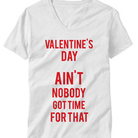 Valentines Day Ain't Nobody Got Time For That Funny Mens/Womans T-Shirt