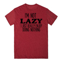 I'M NOT LAZY I JUST REALLY ENJOY DOING NOTHING