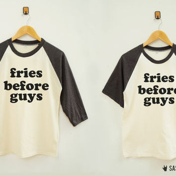 Fries Before Guys Shirt Funny French Fries Shirt Tumblr Hipster Baseball Tee Raglan Tee Baseball Shirt Unisex Shirt Women Shirt Men Shirt