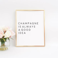Champagne Gifts Party Decorations Champagne Is Always A Good Idea Bar Quote Drink Store Decor Party Like Gatsby Alcohol Gifts Printable Art