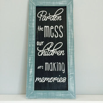 Pardon the mess sign | distressed sign | mothers day | toy room |  hand painted sign | gift for mom | playroom quote sign