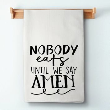 Nobody Eats Until We Say Amen Flour Sack Towel