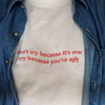 """Don't Cry Because It's Over"" Tee"