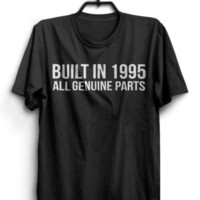 Built In 1995 All Genuine Parts T-Shirt 21st Birthday Shirt gift funny present