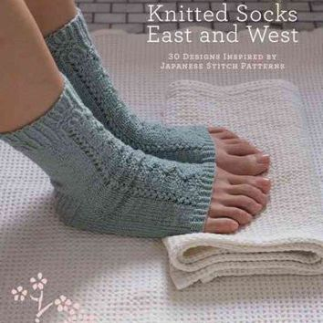 Knitted Socks East & West: 30 Designs Inspired by Japanese Stitch Patterns