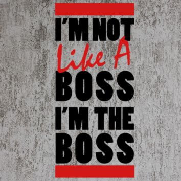 I'M NOT LIKE A BOSS I'M THE BOSS t-shirt