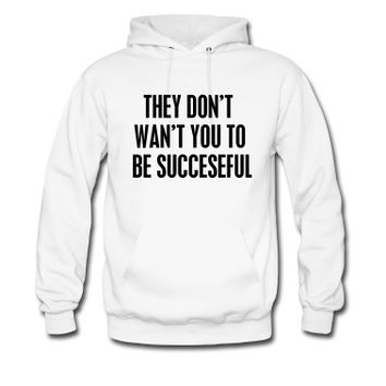 They don't want you to be succesful Hoodie