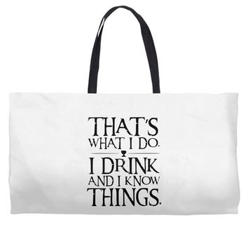 that what i do i drink and i know things Weekender Totes