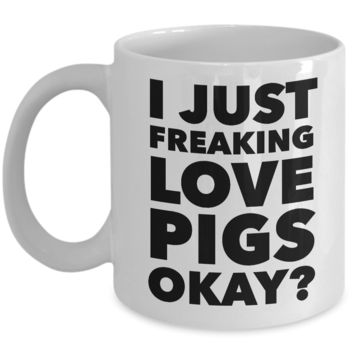 I Just Freaking Love Pigs Okay Mug Funny Ceramic Coffee Cup Gift