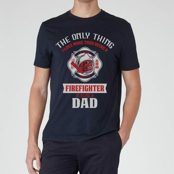 The Only Thing I Love More Than Being A Firefighter Is Being A Dad - T-shirt