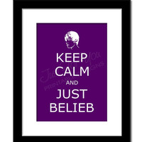 Keep Calm and Just Belieb (Justin Bieber Inspired) - YOU PRINT 8x10 Digital Wall Art Print